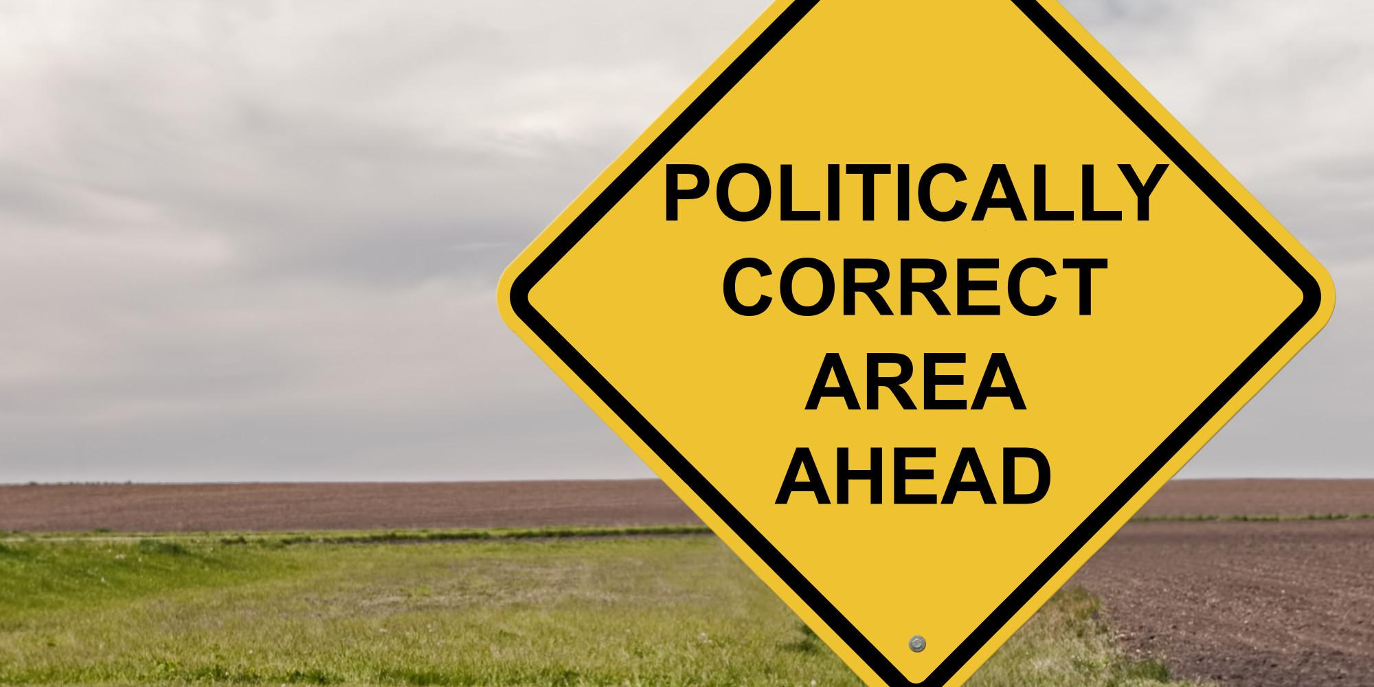 Caution - Politically Correct Area Ahead